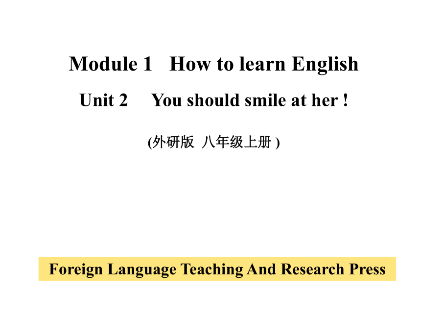 Module 1 How to learn English Unit 2  You should smile at her. 课件(41张PPT,无音频)