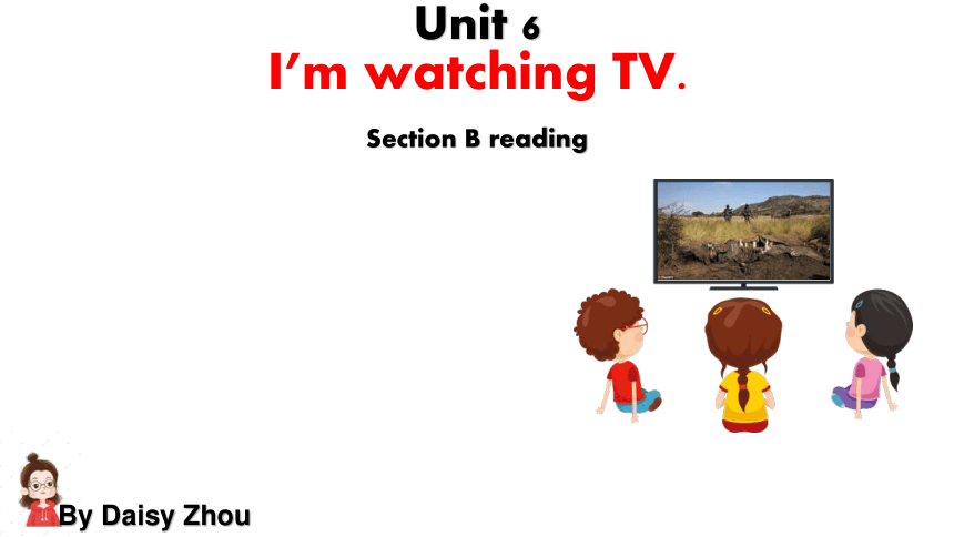 2020-2021学年人教版英语七年级下册 Unit6 I'm watching TV. SectionB reading 课件 (共17张PPT)