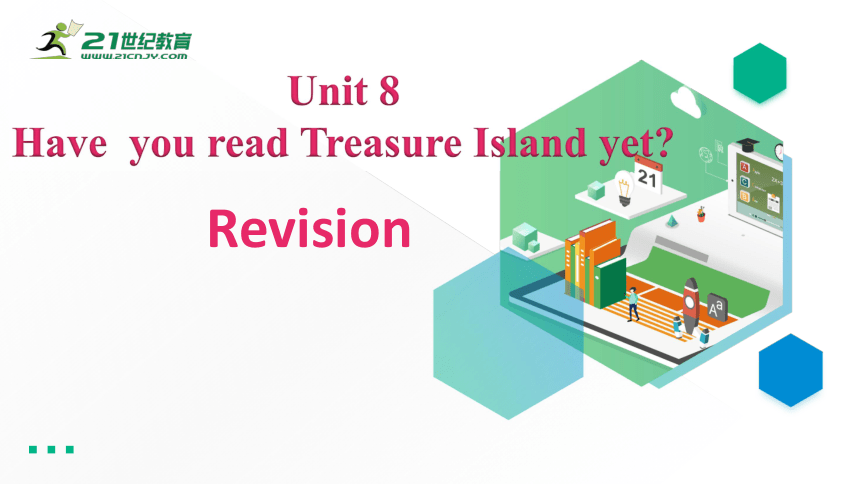 Unit 8 Have you read Treasure Island yet. Revision 课件(共37张PPT)