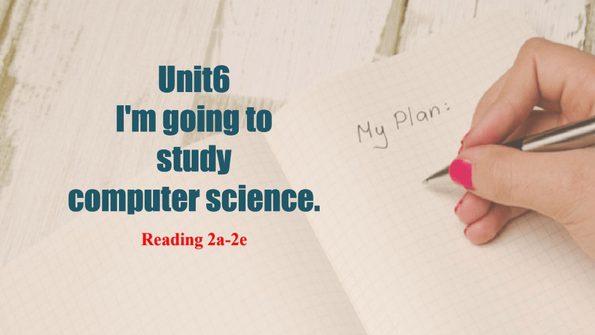 Unit 6 I'm going to study computer science.Section B Reading 2a-2e 课件49张PPT+内嵌视频