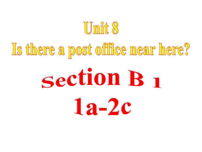 2020-2021学年人教版英语七年级下册Unit8  Is there a post office near here? section B 分课时 课件(共51张PPT)